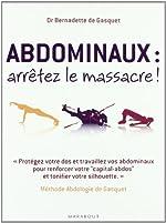 Abdominaux, arrêtez le massacre ! - Méthode Abdologie de Gasquet de Bernadette de Gasquet