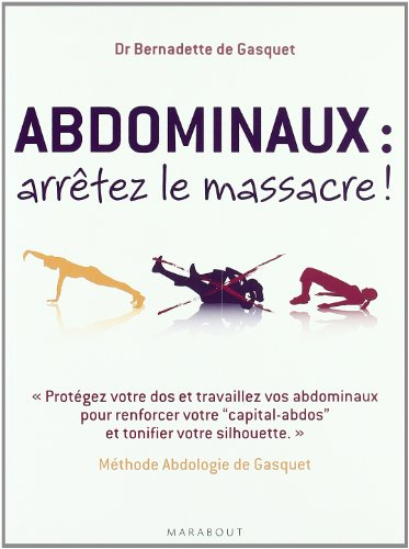 Abdominaux, arrêtez le massacre ! : Méthode Abdologie de Gasquet par Bernadette de Gasquet