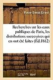 Telecharger Livres Recherches sur les eaux publiques de Paris les distributions successives qui en ont ete faites et les divers projets qui ont ete proposes pour en augmenter le volume (PDF,EPUB,MOBI) gratuits en Francaise