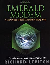 Emerald Modem: A User's Guide to Earth's Interactive Energy Body