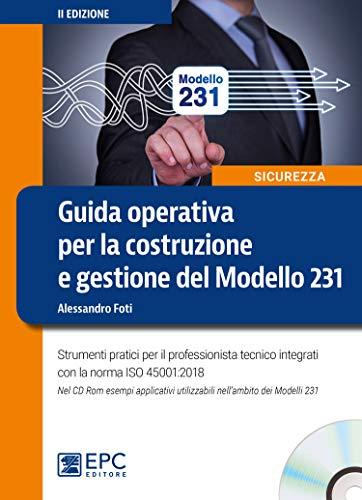 Guida operativa per la costruzione e gestione del Modello 231. Strumenti pratici per il professionista tecnico integrati con la norma ISO 45001:2018. Con CD-ROM