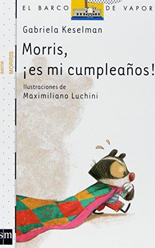 Morris, !!Es Mi Cumpleanos! (El barco de vapor: Serie Morris/ The Steamboat: Morris Series) por Maximiliano Luchini