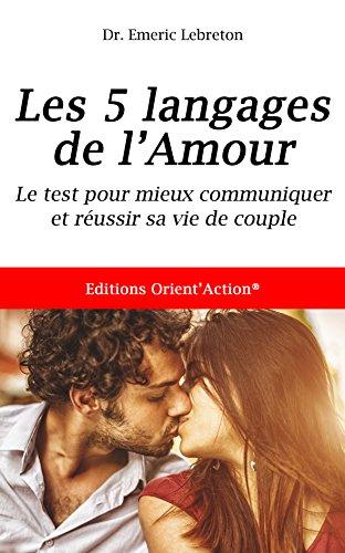 TEST DES 5 LANGAGES DE L'AMOUR: Mieux communiquer pour réussir votre vie de couple par Dr. Emeric Lebreton