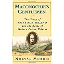Maconochie's Gentlemen: The Story of Norfolk Island and the Roots of Modern Prison Reform (Studies in Crime and Public Policy) (English Edition)