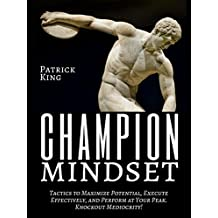 Champion Mindset: Tactics to Maximize Potential, Execute Effectively, & Perform at Your Peak - Knockout Mediocrity! (English Edition)