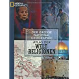 Der grosse National Geographic Atlas der Weltreligionen