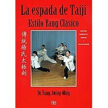 La espada de Taiji. Estilo yang clásico: Método completo, qigong y aplicaciones (Deporte y artes marciales)