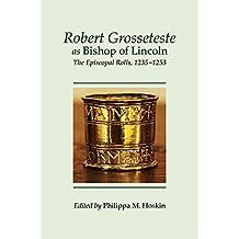 Robert Grosseteste as Bishop of Lincoln: The Episcopal Rolls, 1235-1253 (Kathleen Major Series of Medieval Records)