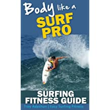 Body Like a Surf Pro: Get Fit, Lose Fat and Catch More Waves Than Ever Before (English Edition)