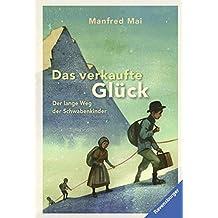 Das verkaufte Glück: Der lange Weg der Schwabenkinder (Ravensburger Taschenbücher)