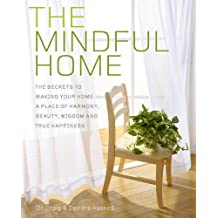The Mindful Home: The Secrets to Making Your Home a Place of Harmony, Beauty, Wisdom and True Happiness by Craig Hassed (2015-11-30)
