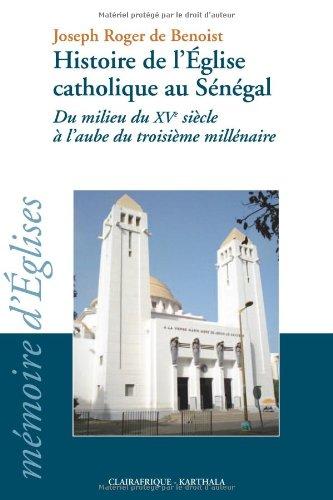 Histoire de l'Eglise catholique au Sénégal : Du milieu du XVe siècle à l'aube du troisième millénaire par Joseph Roger de Benoist