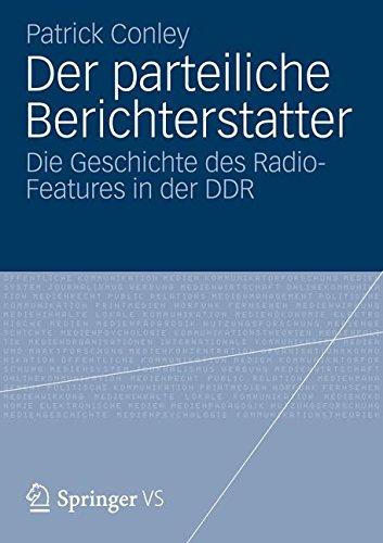 Der parteiliche Berichterstatter: Die Geschichte des Radio-Features in der DDR