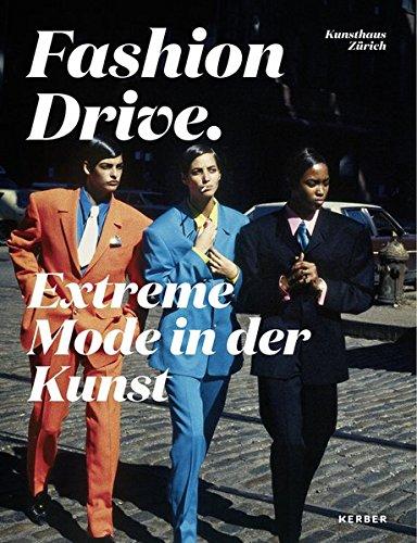 Fashion Drive: Extreme Mode in der Kunst (Mode-kunst)