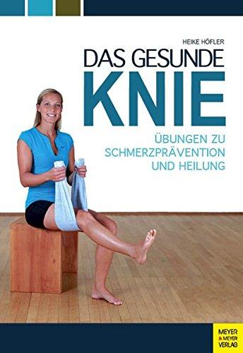 Das gesunde Knie: Übungen zu Schmerzprävention und Heilung