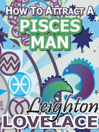 How To Attract A Pisces Man - The Astrology for Lovers Guide