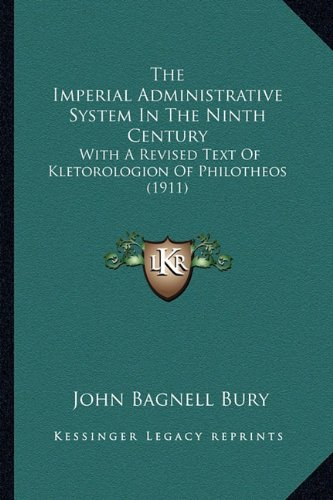 The Imperial Administrative System in the Ninth Century: With a Revised Text of Kletorologion of Philotheos (1911)