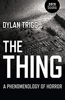 The Thing: A Phenomenology of Horror by [Trigg, Dylan]