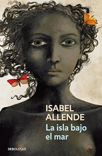La isla bajo el mar (CONTEMPORANEA) por Isabel Allende