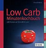 Low Carb - 100 Rezepte von 5 bis 60 Minuten de Claudia Lenz