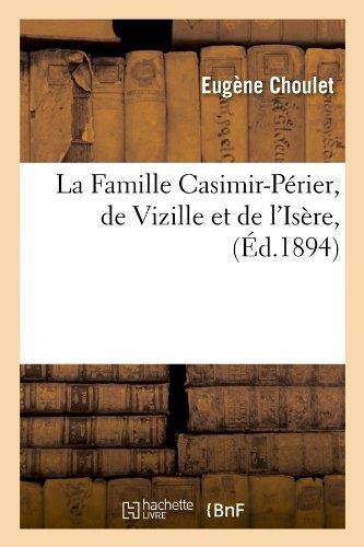 La Famille Casimir-Perier, de Vizille Et de L'Isere, (Ed.1894) (Histoire) par Choulet E., Eugene Choulet