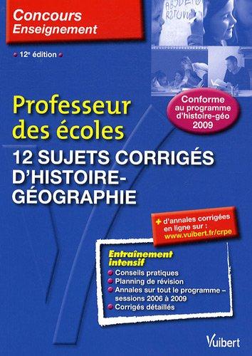 12 sujets corrigés d'histoire-géographie : Professeur des écoles Concours 2010