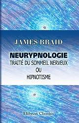 Neurypnologie. Trait du sommeil nerveux ou hipnotisme: Traduit de langlais par le d-r Jules Simon. Avec prface de C. E. Brown-Squard
