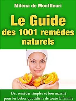 Le Guide des 1001 Remèdes Naturels: Des remèdes simples et bon marché pour les bobos quotidiens de toute la famille par [de Montfleuri, Miléna]