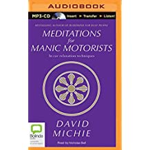 Meditations for Manic Motorists: In Car Relaxation Techniques by David Michie (2015-12-01)