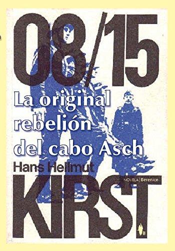 La original rebelión del cabo Asch: 08/15, I (Novela (berenice)) por Hans Hellmut Kirst