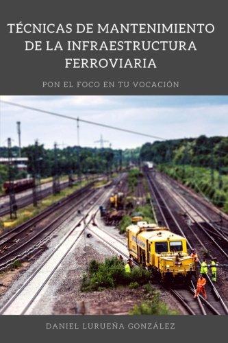 Tecnicas de mantenimiento de la infraestructura ferroviaria por Daniel Lurueña Gonzalez