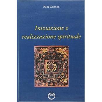 Iniziazione E Realizzazione Spirituale