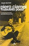 Piero Ciampi. Maledetto poeta. Il cantautore livornese raccontato dai suoi amici