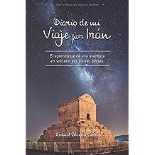Diario de mi Viaje por Irán: El aprendizaje de una aventura en solitario por tierras persas.