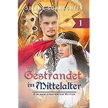 Gestrandet im Mittelalter: Ein ambitionierter Ritter (Im Mittelalter gestrandet, Band 1)