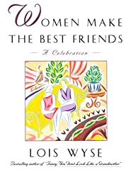 Women Make the Best Friends: A Celebration by Lois Wyse (1995-11-01)