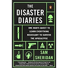 The Disaster Diaries: One Man's Quest to Learn Everything Necessary to Survive the Apocalypse by Sam Sheridan (2014-02-04)