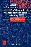Elementare Einführung in die Wahrscheinlichkeitsrechnung: Mit 82 Beispielen und 73 Übungsaufgaben mit vollständigem Lösungsweg (vieweg studium; Basiswissen) - Karl Bosch