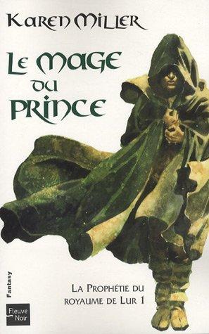 La Prophétie du royaume de Lur, Tome 1 : Le mage du prince de Karen Miller (9 octobre 2008) Poche