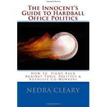 The Innocent's Guide to Hardball Office Politics: How to Fight Back Against Toxic Politics & Ruthless Co-Workers