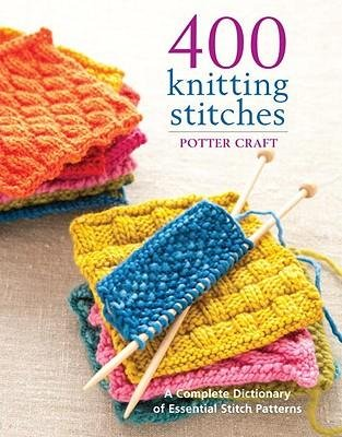 [( 400 Knitting Stitches: A Complete Dictionary of Essential Stitch Patterns By Potter Craft ( Author ) Paperback Nov - 2009)] Paperback