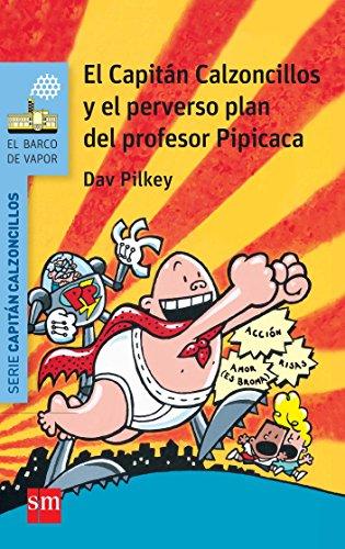 El Capitán Calzoncillos y el perverso plan del profesor Pipicaca (El Barco de Vapor Azul) por Dav Pilkey