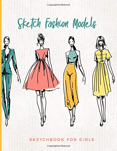Sketch Fashion Models Sketchbook For Girls: Blank Human Figure Design Templates For Designing Organizing Looks and Building Portfolios; Easy Sketch Collection; Personalized Artist Notebook; -