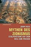 Mythen des Zionismus: Stolpersteine auf dem Weg zum Frieden - John Rose