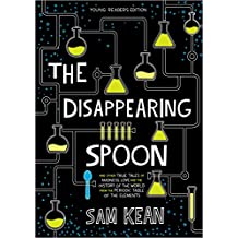 The Disappearing Spoon: And Other True Tales of Rivalry, Adventure, and the History of the World from the Periodic Table of the Elements (Young Readers Edition) (English Edition)