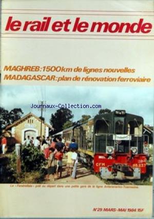 RAIL ET LE MONDE (LE) [No 29] du 01/03/1984 - MADAGASCAR - SENEGAL - EQUIPEMENT - CHINE - UN ATLAS FERROVIAIRE DE L'OUEST AFRICAIN EN PREPARATION - MAGHREB - LA VOIE - UN TGV LILLE-LYON - LE MONDE DU RAIL - MOTS CROISES BRESILIENS. par Collectif