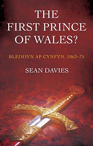 The First Prince of Wales?: Bleddyn ap Cynfyn, 1063-75 (English Edition) -