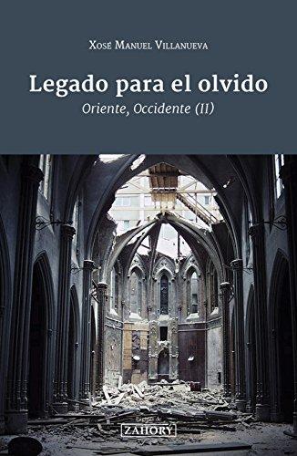 Legado para el olvido: Oriente, Occidente (II) por Xosé Manuel Villanueva