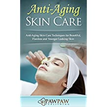 Anti-Aging Skin Care: Anti-Aging Skin Care Techniques for Beautiful, Flawless and Younger Looking Skin (English Edition)