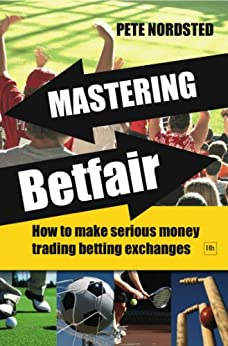 Mastering Betfair: How to make serious money trading betting exchanges by [Pete, Nordsted]